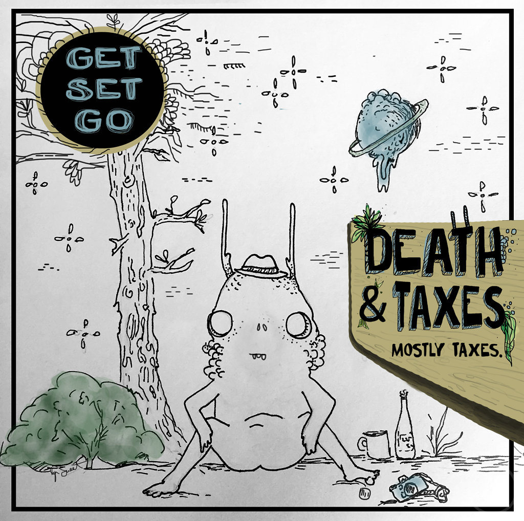Death & Taxes. Mostly Taxes